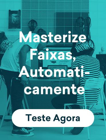 Masterize Faixas, Automaticamente. Teste Agora.