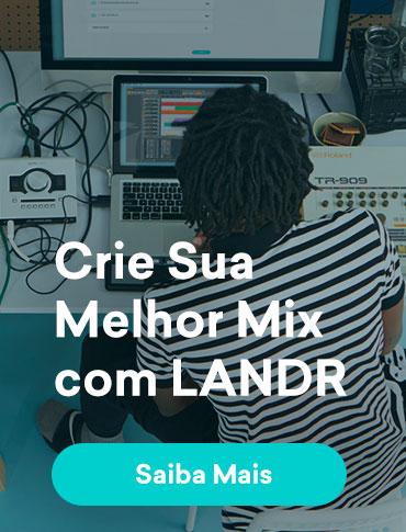 Crie Sua Melhor Mix com LANDR. Saiba Mais